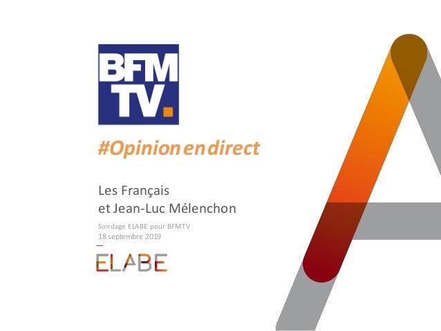 #Opinion.en.direct Les Français et Jean-Luc Mélenchon Sondage ELABE pour BFMTV 18 septembre 2019
