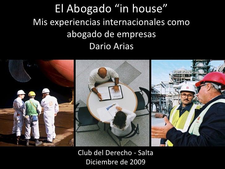 """El Abogado """"in house"""" Mis experiencias internacionales como         abogado de empresas              Dario Arias          ..."""