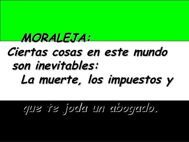 MORALEJA:MORALEJA: Ciertas cosas en este mundoCiertas cosas en este mundo son inevitables:son inevitables: La muerte, los ...