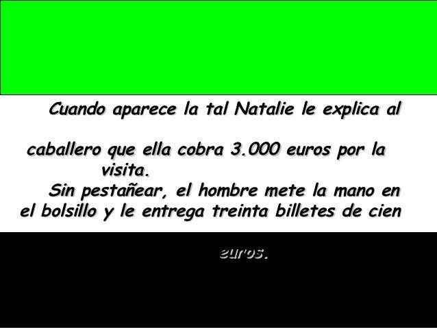 Cuando aparece la tal Natalie le explica alCuando aparece la tal Natalie le explica al caballero que ella cobra 3.000 euro...