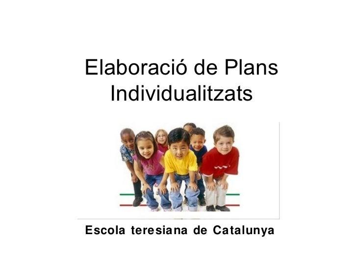 Elaboració de Plans  IndividualitzatsEscola teresiana de Catalunya