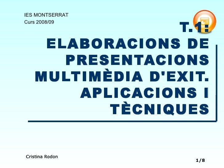 T.1: ELABORACIONS DE PRESENTACIONS MULTIMÈDIA D'EXIT. APLICACIONS I TÈCNIQUES