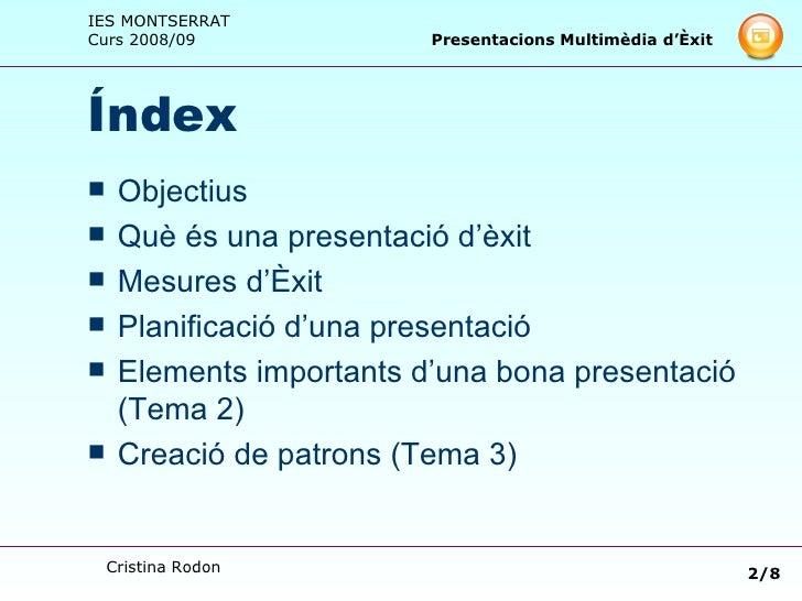Índex <ul><li>Objectius </li></ul><ul><li>Què és una presentació d'èxit </li></ul><ul><li>Mesures d'Èxit </li></ul><ul><li...