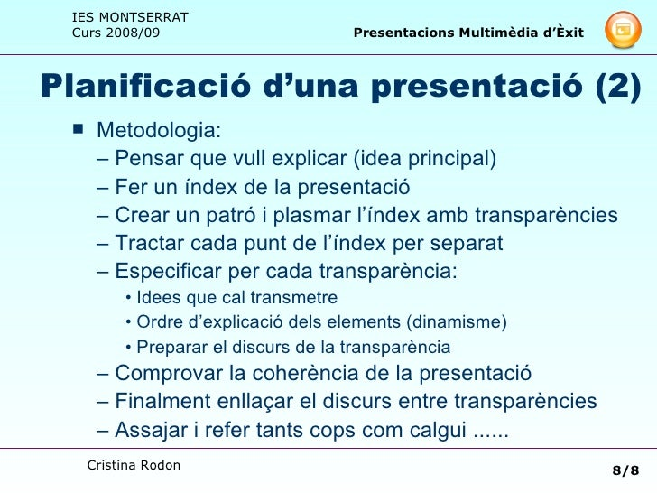 Planificació d'una presentació (2) <ul><li>Metodologia: </li></ul><ul><li>–  Pensar que vull explicar (idea principal) </l...