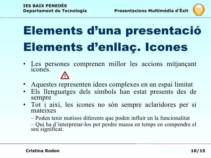 Elements d'una presentació Elements d'enllaç. Icones <ul><li>Les persones comprenen millor les accions mitjançant icones. ...