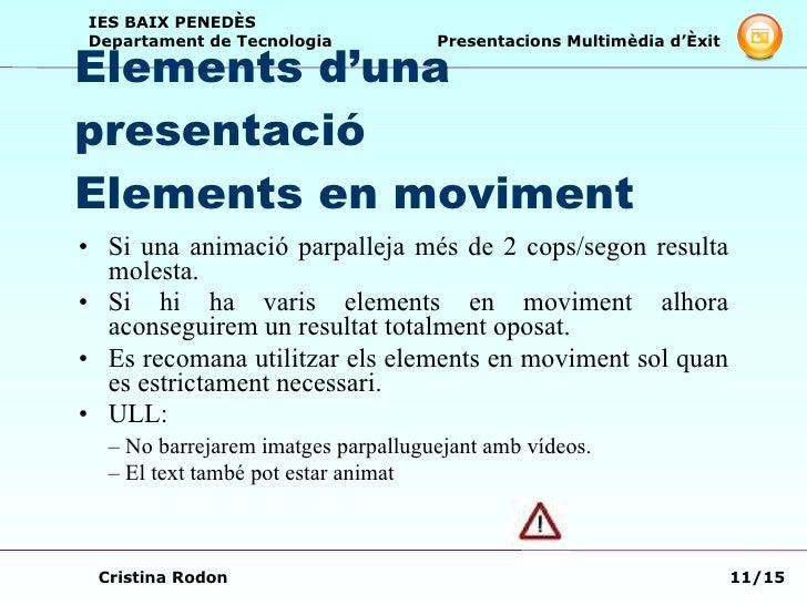 Elements d'una presentació Elements en moviment <ul><li>Si una animació parpalleja més de 2 cops/segon resulta molesta. </...