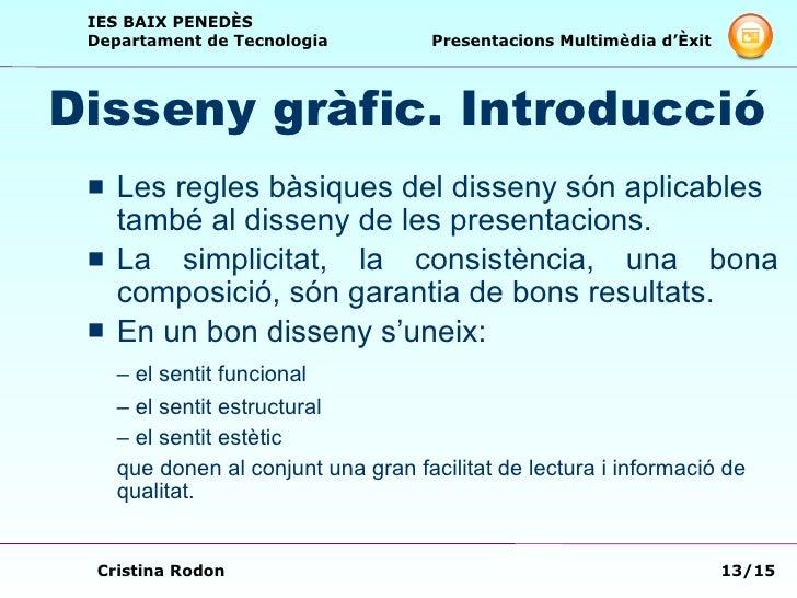 Disseny gràfic. Introducció <ul><li>Les regles bàsiques del disseny són aplicables també al disseny de les presentacions. ...