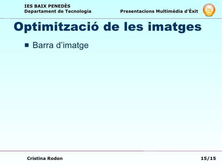 Optimització de les imatges <ul><li>Barra d'imatge </li></ul>
