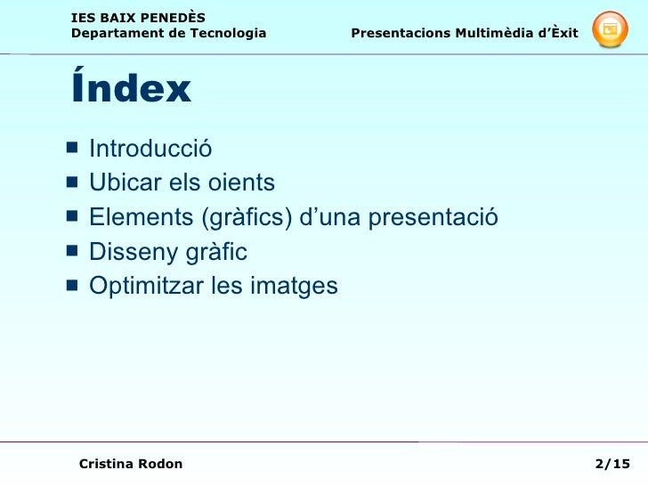 Índex <ul><li>Introducció </li></ul><ul><li>Ubicar els oients </li></ul><ul><li>Elements (gràfics) d'una presentació </li>...