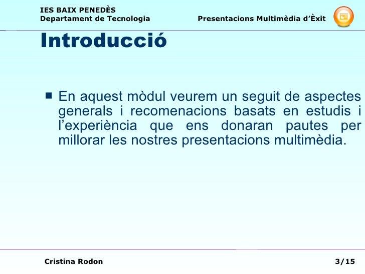 Introducció <ul><li>En aquest mòdul veurem un seguit de aspectes generals i recomenacions basats en estudis i l'experiènci...