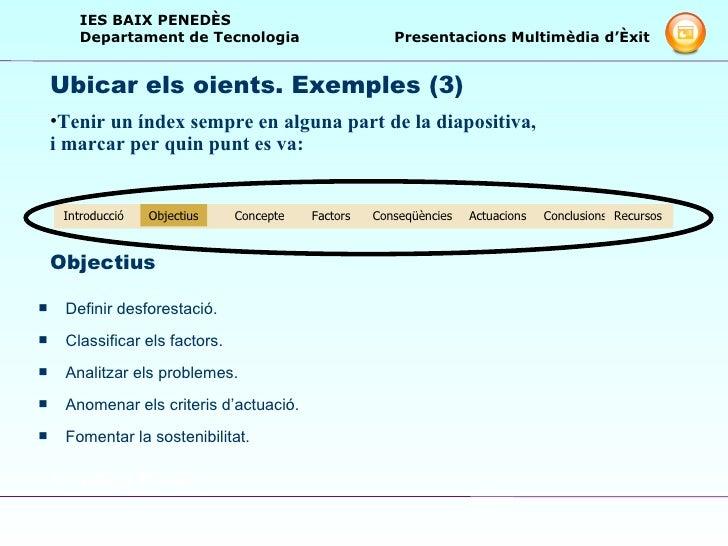 Objectius <ul><li>Definir desforestació. </li></ul><ul><li>Classificar els factors. </li></ul><ul><li>Analitzar els proble...