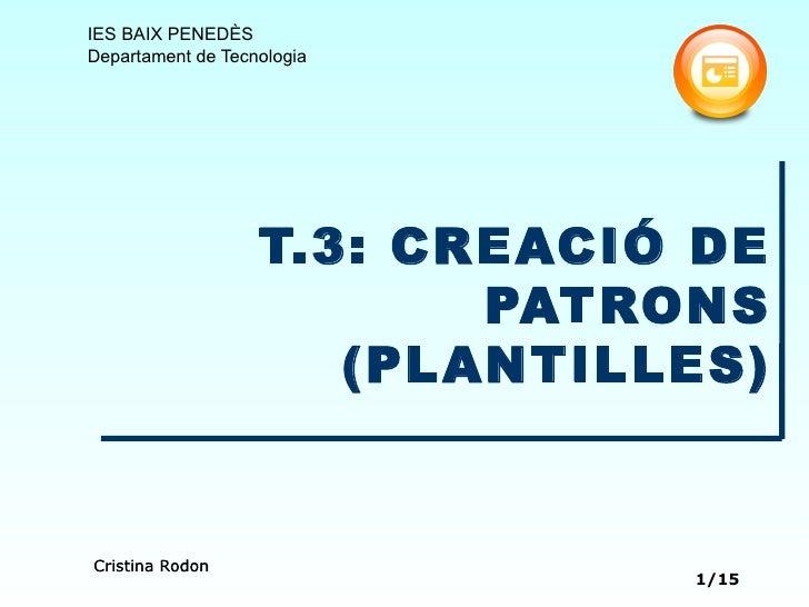 T.3: CREACIÓ DE PATRONS (PLANTILLES)
