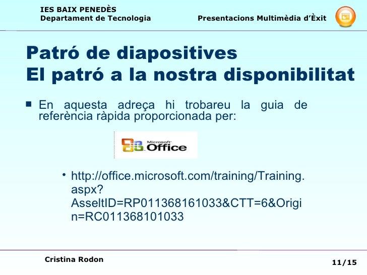 Patró de diapositives  El patró a la nostra disponibilitat <ul><li>En aquesta adreça hi trobareu la guia de referència ràp...