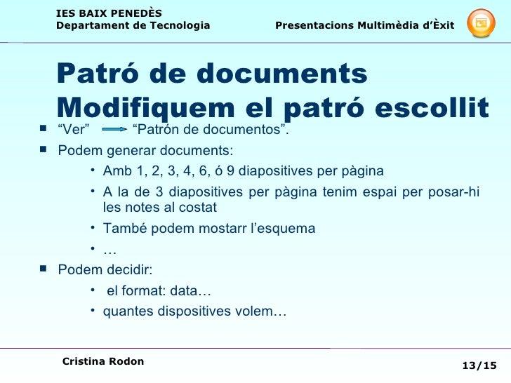 "Patró de documents Modifiquem el patró escollit <ul><li>"" Ver""  ""Patrón de documentos"". </li></ul><ul><li>Podem generar do..."