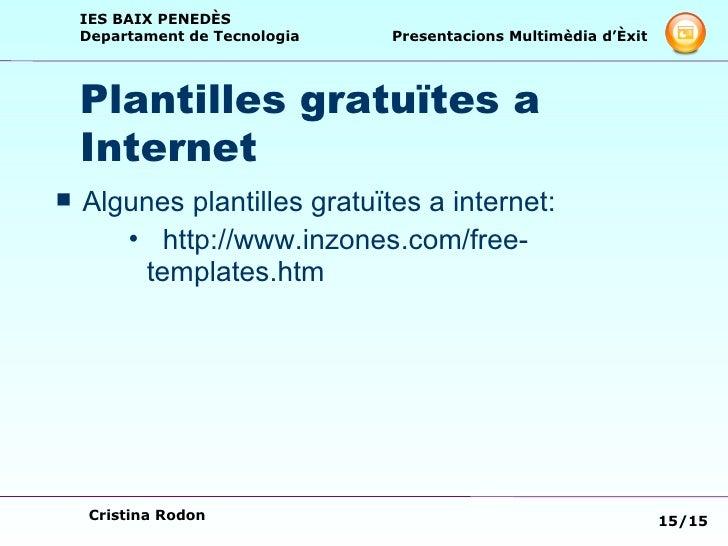 Plantilles gratuïtes a Internet <ul><li>Algunes plantilles gratuïtes a internet: </li></ul><ul><ul><ul><li>http://www.inzo...