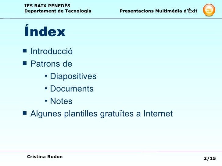 Índex <ul><li>Introducció </li></ul><ul><li>Patrons de </li></ul><ul><ul><ul><li>Diapositives </li></ul></ul></ul><ul><ul>...