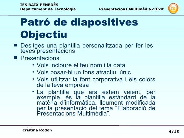 Patró de diapositives Objectiu <ul><li>Desitges una plantilla personalitzada per fer les  teves presentacions </li></ul><u...