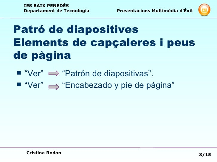 """Patró de diapositives  Elements de capçaleres i peus de pàgina <ul><li>""""Ver""""  """"Patrón de diapositivas"""". </li></ul><ul><li>..."""
