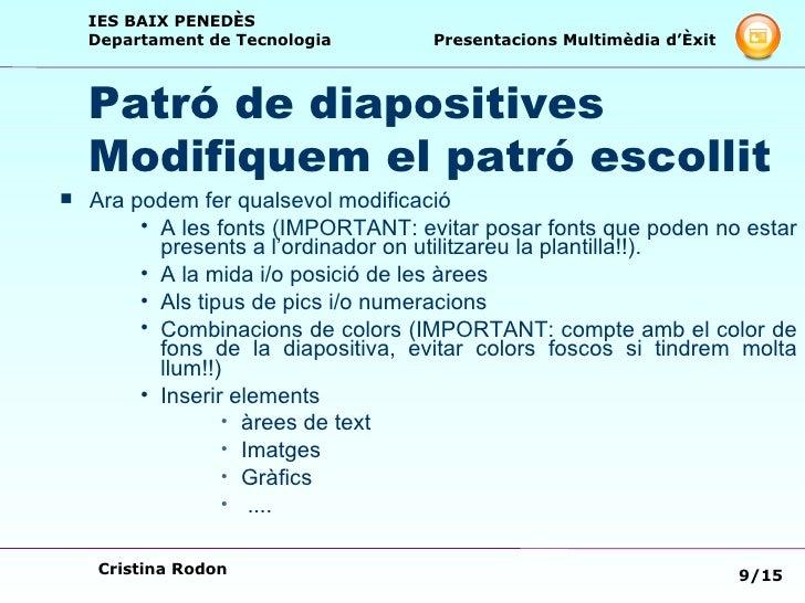 Patró de diapositives  Modifiquem el patró escollit <ul><li>Ara podem fer qualsevol modificació </li></ul><ul><ul><ul><li>...