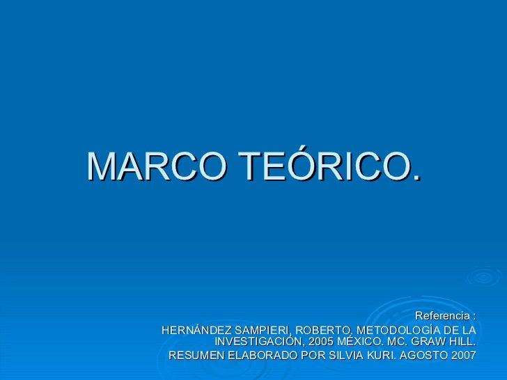 MARCO TEÓRICO. Referencia : HERNÁNDEZ SAMPIERI, ROBERTO. METODOLOGÍA DE LA INVESTIGACIÓN, 2005 MÉXICO. MC. GRAW HILL. RESU...