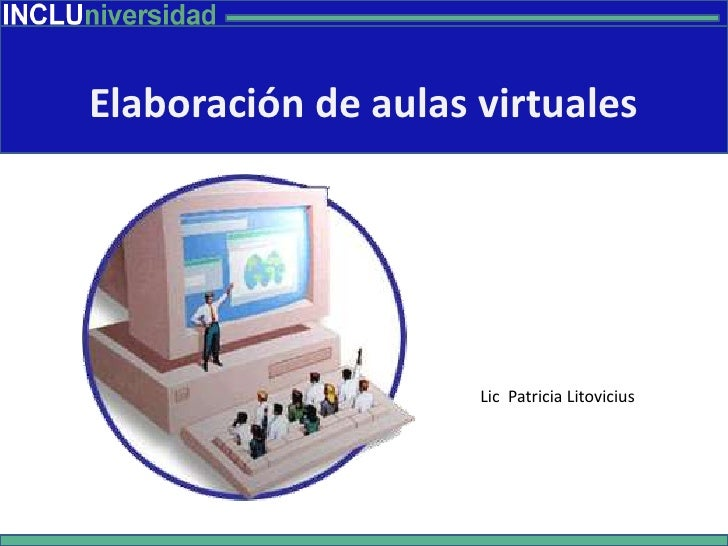 Elaboración de aulas virtuales<br />Lic  Patricia Litovicius<br />