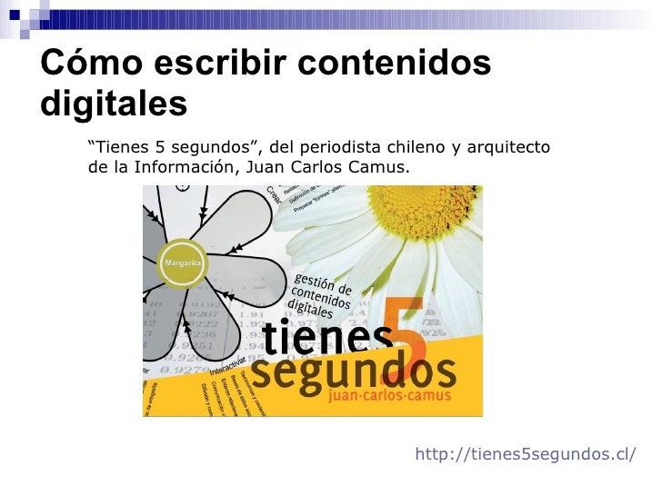 """Cómo escribir contenidos digitales  """" Tienes 5 segundos"""", del periodista chileno y arquitecto  de la Información, Juan Car..."""
