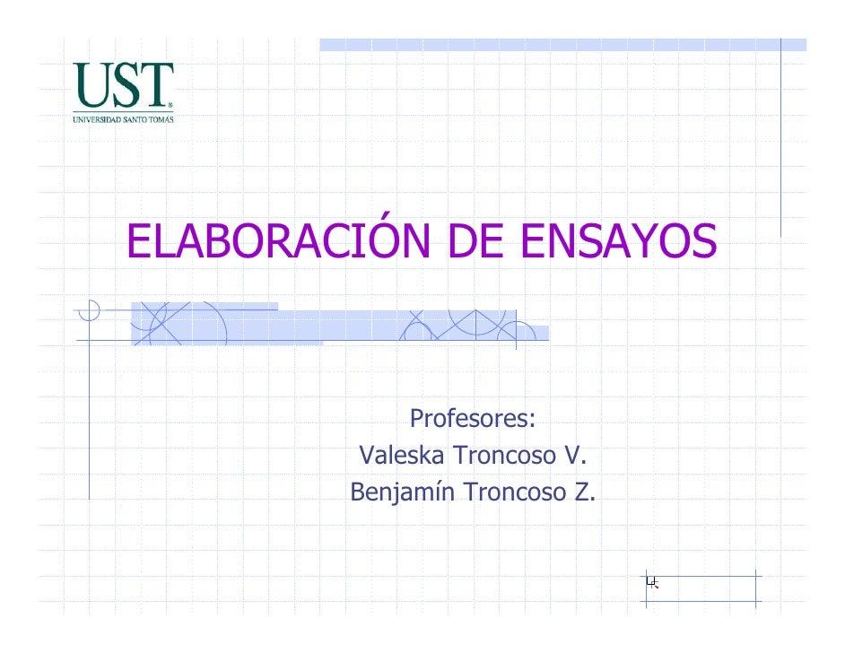 ELABORACIÓN DE ENSAYOS                Profesores:          Valeska Troncoso V.         Benjamín Troncoso Z.