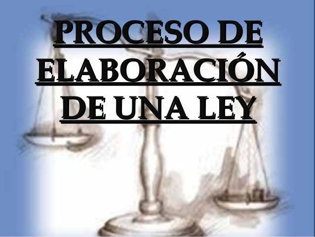 PROCESO DEELABORACIÓN DE UNA LEY