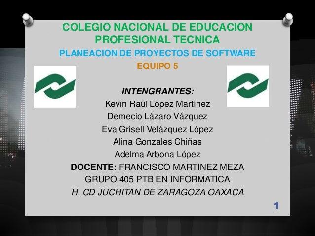 COLEGIO NACIONAL DE EDUCACION    PROFESIONAL TECNICAPLANEACION DE PROYECTOS DE SOFTWARE              EQUIPO 5             ...