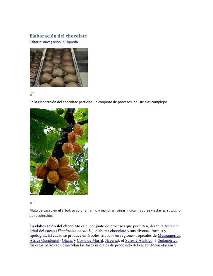 Elaboración del chocolateSaltar a: navegación, búsquedaEn la elaboración del chocolate participa un conjunto de procesos i...