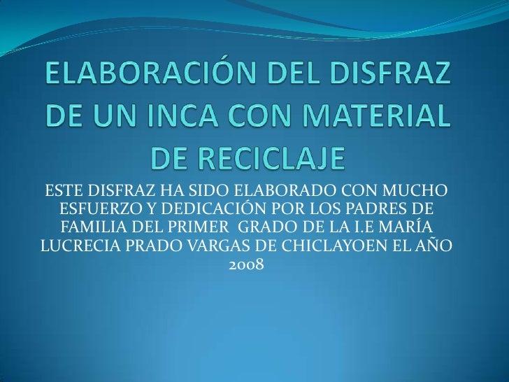 ELABORACIÓN DEL DISFRAZ DE UN INCA CON MATERIAL DE RECICLAJE<br />ESTE DISFRAZ HA SIDO ELABORADO CON MUCHO ESFUERZO Y DEDI...