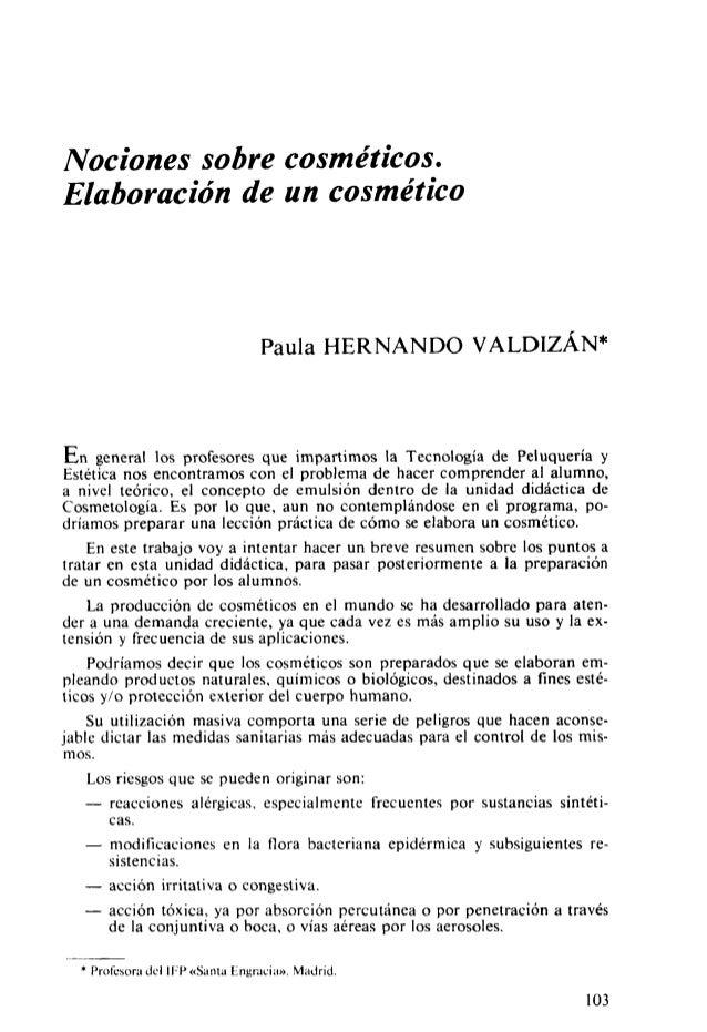 Nociones sobre cosméticos. Elaboración de un cosmético Paula HERNANDO VALDIZÁN* En general los profesores que impartimos l...