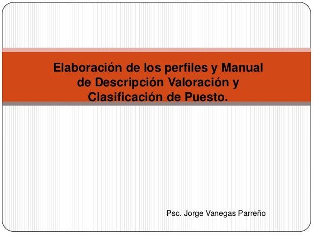 Elaboración de los perfiles y Manual de Descripción Valoración y Clasificación de Puesto. Psc. Jorge Vanegas Parreño