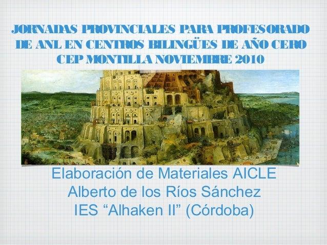 """Elaboración de Materiales AICLE Alberto de los Ríos Sánchez IES """"Alhaken II"""" (Córdoba) JORNADAS PROVINCIALES PARA PROFESOR..."""