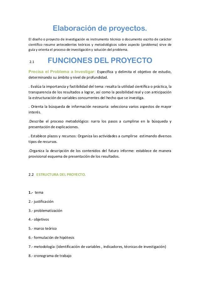 Elaboración de proyectos. El diseño o proyecto de investigación es instrumento técnico o documento escrito de carácter cie...