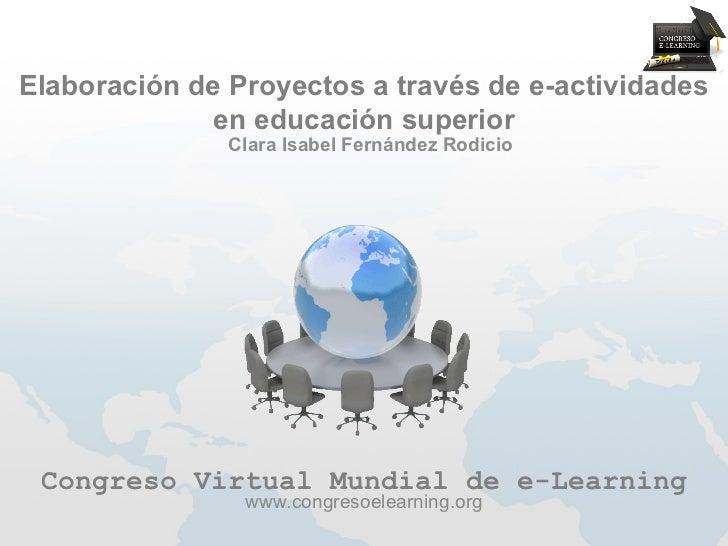 Elaboración de Proyectos a través de e-actividades             en educación superior               Clara Isabel Fernández ...