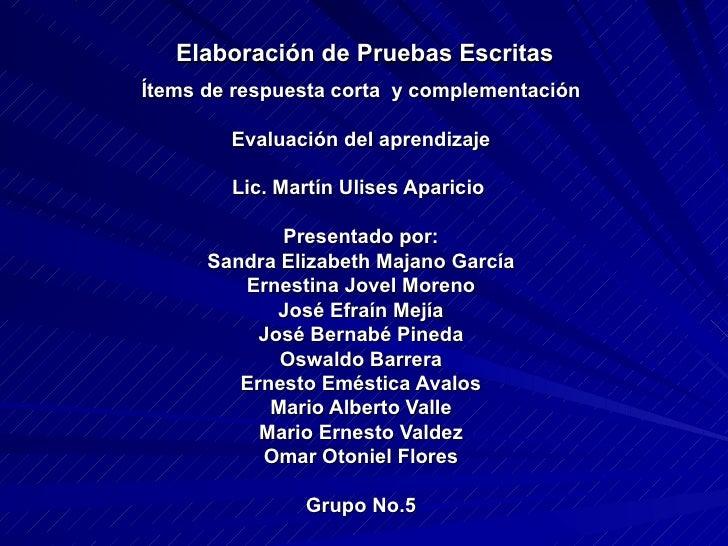 Elaboración de Pruebas Escritas Ítems de respuesta corta  y complementación Evaluación del aprendizaje Lic.  Martín Ulises...