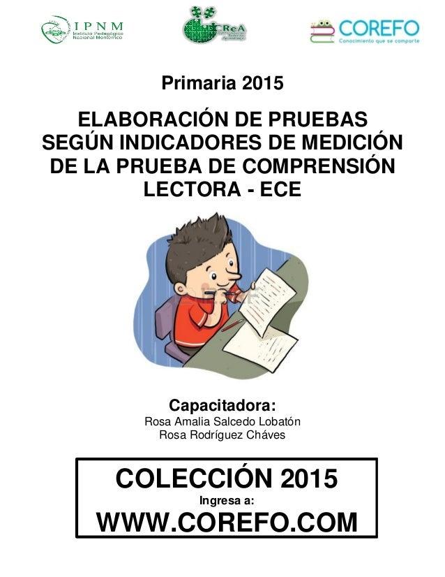 Primaria 2015 ELABORACIÓN DE PRUEBAS SEGÚN INDICADORES DE MEDICIÓN DE LA PRUEBA DE COMPRENSIÓN LECTORA - ECE Capacitadora:...