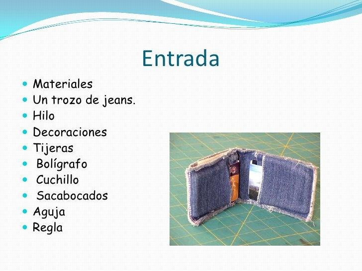 Entrada   Materiales   Un trozo de jeans.   Hilo   Decoraciones   Tijeras   Bolígrafo   Cuchillo   Sacabocados   ...