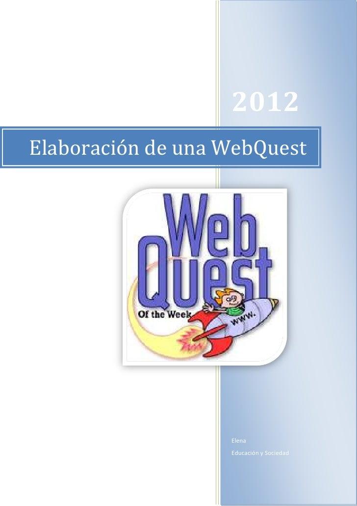 2012Elaboración de una WebQuest                   Elena                   Educación y Sociedad