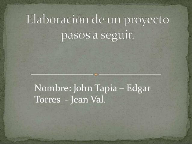 Nombre: John Tapia – EdgarTorres - Jean Val.