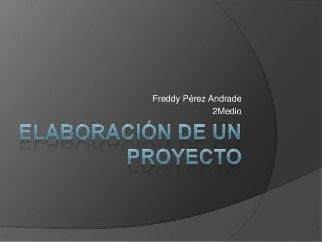 Freddy Pérez Andrade              2Medio