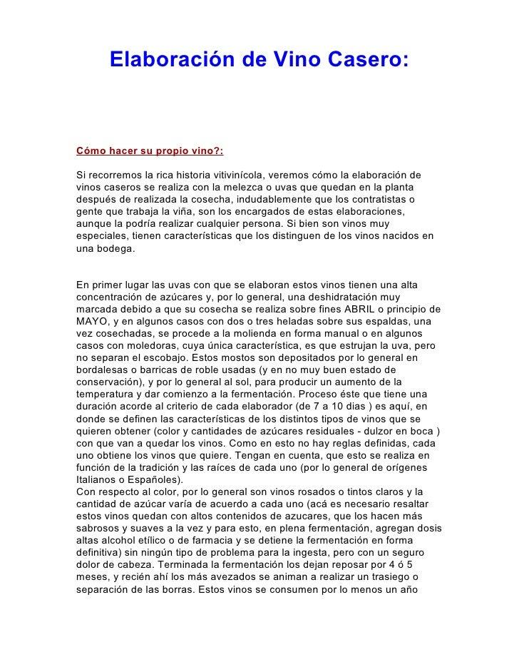 Elaboración de Vino Casero:   Cómo hacer su propio vino?:  Si recorremos la rica historia vitivinícola, veremos cómo la el...