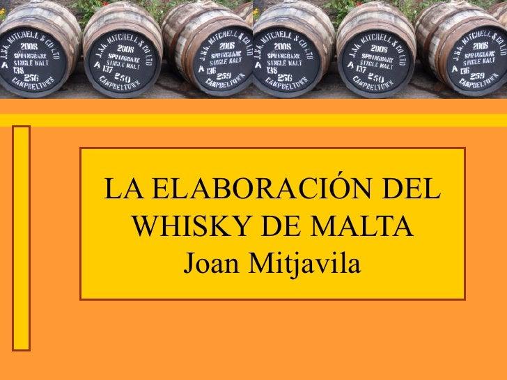 LA ELABORACIÓN DEL WHISKY DE MALTA     Joan Mitjavila