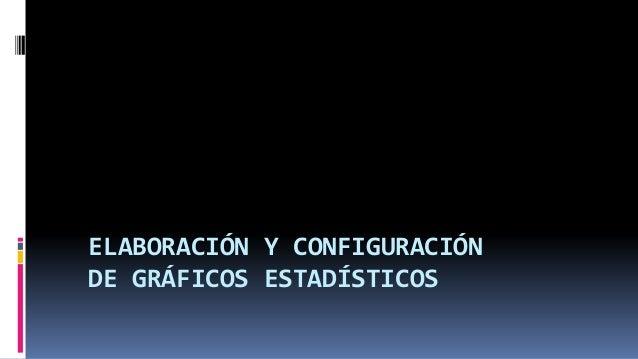 ELABORACIÓN Y CONFIGURACIÓN DE GRÁFICOS ESTADÍSTICOS