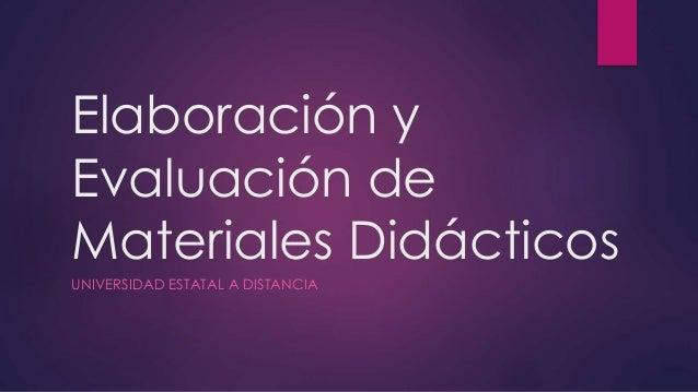 Elaboración y Evaluación de Materiales Didácticos UNIVERSIDAD ESTATAL A DISTANCIA