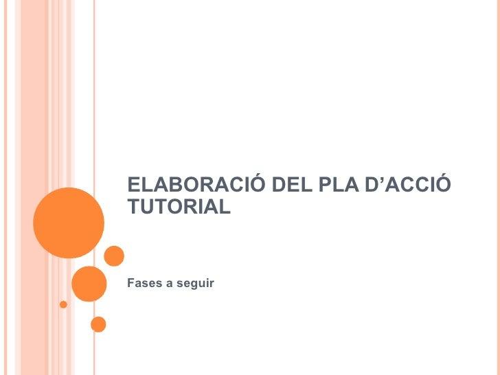 ELABORACIÓ DEL PLA D'ACCIÓ TUTORIAL Fases a seguir