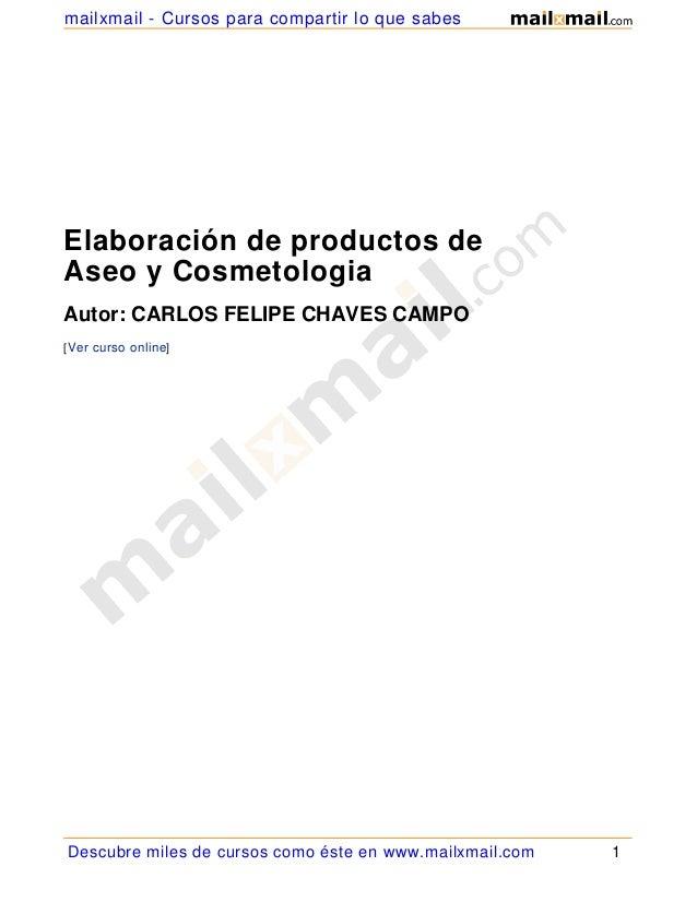 Elaboración de productos de Aseo y Cosmetologia Autor: CARLOS FELIPE CHAVES CAMPO [Ver curso online] Descubre miles de cur...