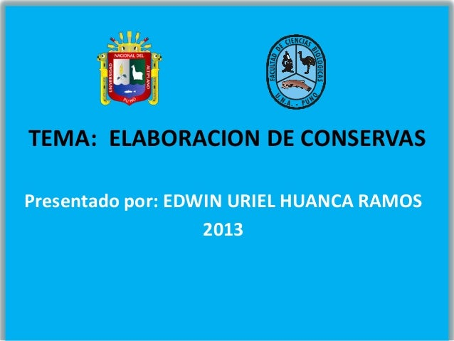 TEMA: ELABORACION DE CONSERVAS Presentado por: EDWIN URIEL HUANCA RAMOS 2013
