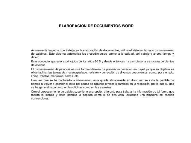 ELABORACION DE DOCUMENTOS WORDActualmente la gente que trabaja en la elaboración de documentos, utiliza el sistema llamado...